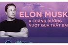 Elon Musk và chặng đường vượt qua thất bại