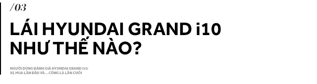 Người dùng đánh giá Hyundai Grand i10: Xe mua lần đầu và… cũng là lần cuối - ảnh 11