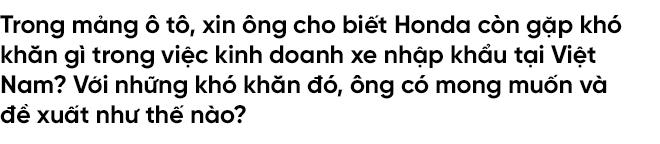 'Sếp' Honda Việt Nam tròn một năm ngồi ghế nóng: Thị trường xe máy, ô tô Việt vẫn còn tiềm năng - Ảnh 11.
