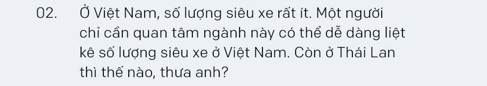 Tay chơi siêu xe khét tiếng Thái Lan: 'Chỉ những người kiếm tiền bất hợp pháp mới giấu kín chuyện sở hữu siêu xe' - Ảnh 4.