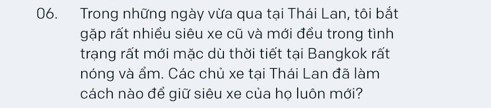 Tay chơi siêu xe khét tiếng Thái Lan: 'Chỉ những người kiếm tiền bất hợp pháp mới giấu kín chuyện sở hữu siêu xe' - Ảnh 11.