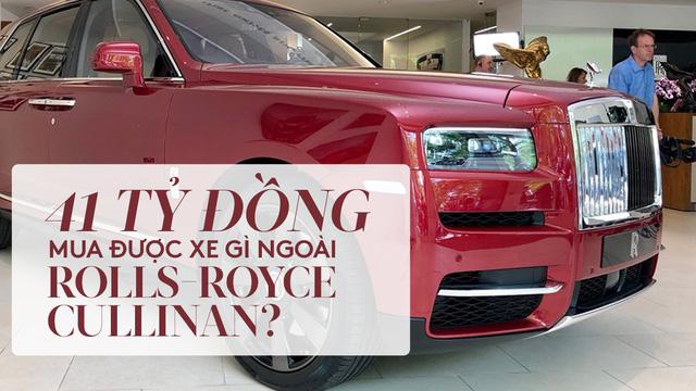 41 tỷ đồng mua được bao nhiêu SUV khác nếu không chọn Rolls-Royce Cullinan?