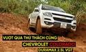 Trải nghiệm Chevrolet Colorado đời mới: Thử thách bán tải như vậy mới đã!