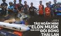 [Photo Story] Có gì đặc biệt trong tàu ngầm mini Tesla mang tới giải cứu các cầu thủ Thái Lan