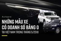 Những mẫu xe có doanh số bằng 0 tại Việt Nam trong tháng 5/2018