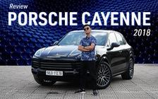 Đánh giá Porsche Cayenne 2018: Đâu phải tự nhiên giá cao, phụ kiện đắt đỏ