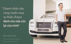 Chủ tịch Đoàn Hiếu Minh: Không có phụ nữ, chúng tôi không bán được xe Rolls-Royce tại Việt Nam