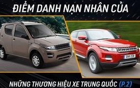 """Những mẫu xe cực ngầu nhưng đều """"buồn rầu"""" vì hàng nhái Trung Quốc (P.2)"""