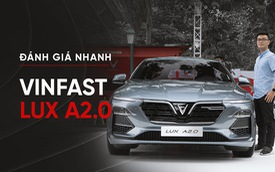 Đánh giá nhanh VinFast Lux A2.0: Sedan hạng E duy nhất Việt Nam có giá dưới 900 triệu đồng