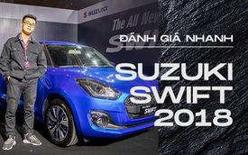 Đánh giá nhanh Suzuki Swift 2018: Giá rẻ nhưng không dễ thuyết phục khách Việt