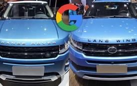 """Đến Google còn không phân biệt nổi đâu là ô tô Trung Quốc nhái, đâu là xe sang """"xịn"""""""